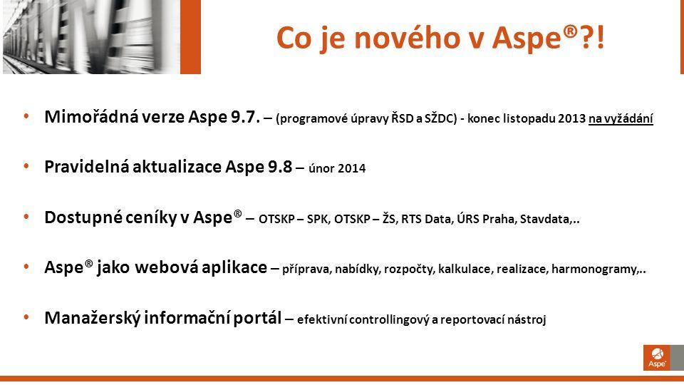 Co je nového v Aspe® ! Mimořádná verze Aspe 9.7. – (programové úpravy ŘSD a SŽDC) - konec listopadu 2013 na vyžádání.