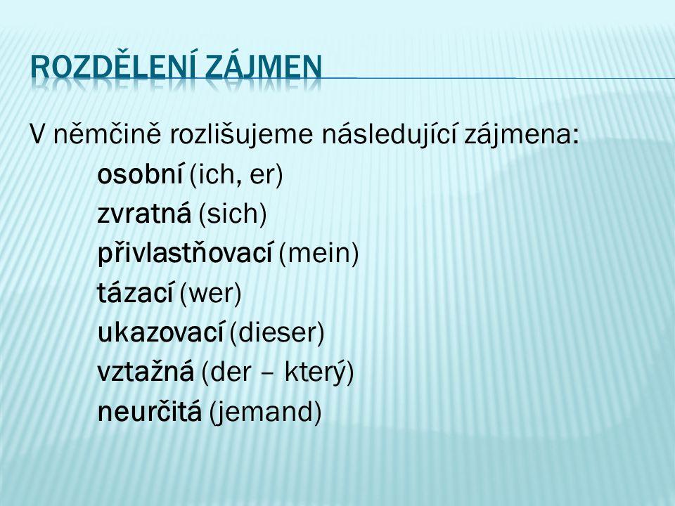 ROZDĚLENÍ ZÁJMEN V němčině rozlišujeme následující zájmena: