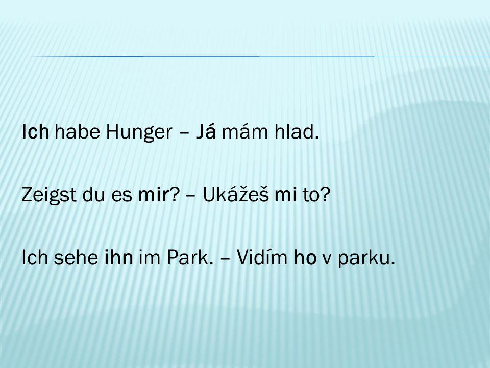 Ich habe Hunger – Já mám hlad. Zeigst du es mir. – Ukážeš mi to