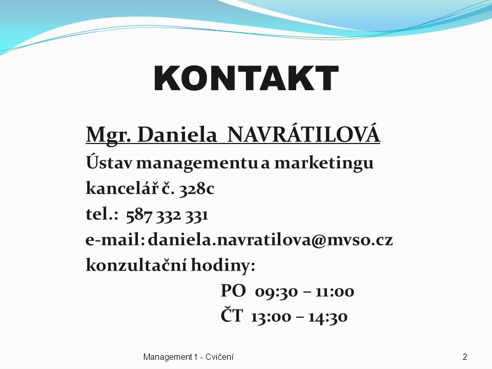 KONTAKT Mgr. Daniela NAVRÁTILOVÁ Ústav managementu a marketingu