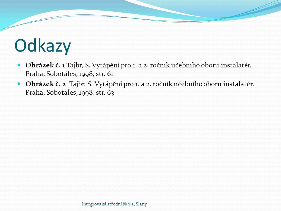 Odkazy Obrázek č. 1 Tajbr, S. Vytápění pro 1. a 2. ročník učebního oboru instalatér. Praha, Sobotáles, 1998, str. 61.