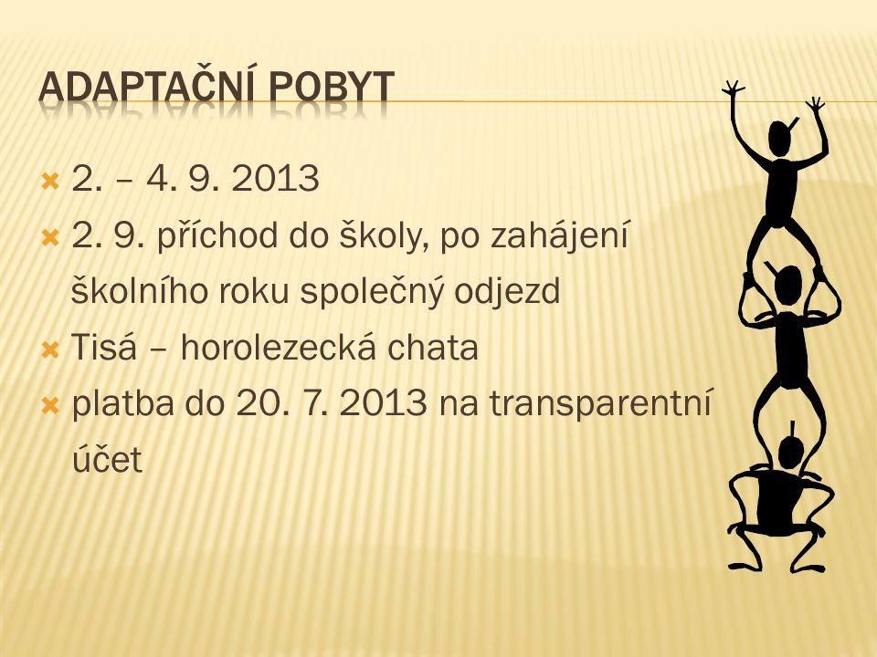 Adaptační pobyt 2. – 4. 9. 2013 2. 9. příchod do školy, po zahájení