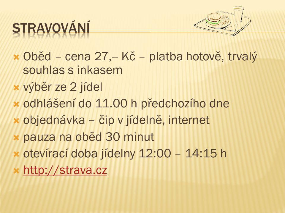Stravování Oběd – cena 27,-- Kč – platba hotově, trvalý souhlas s inkasem. výběr ze 2 jídel. odhlášení do 11.00 h předchozího dne.
