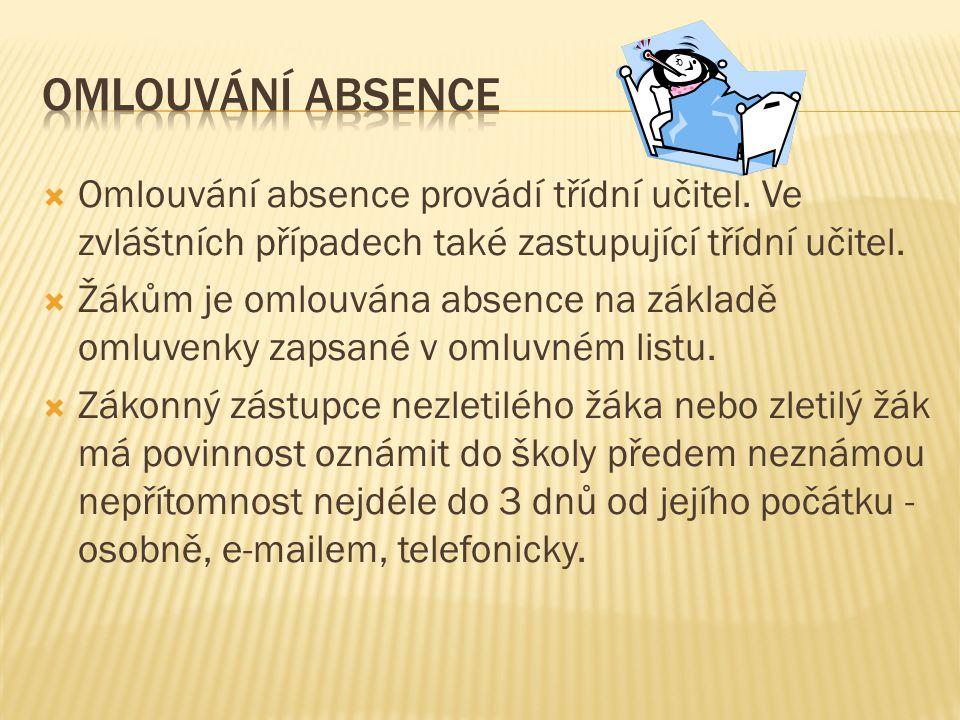 Omlouvání absence Omlouvání absence provádí třídní učitel. Ve zvláštních případech také zastupující třídní učitel.