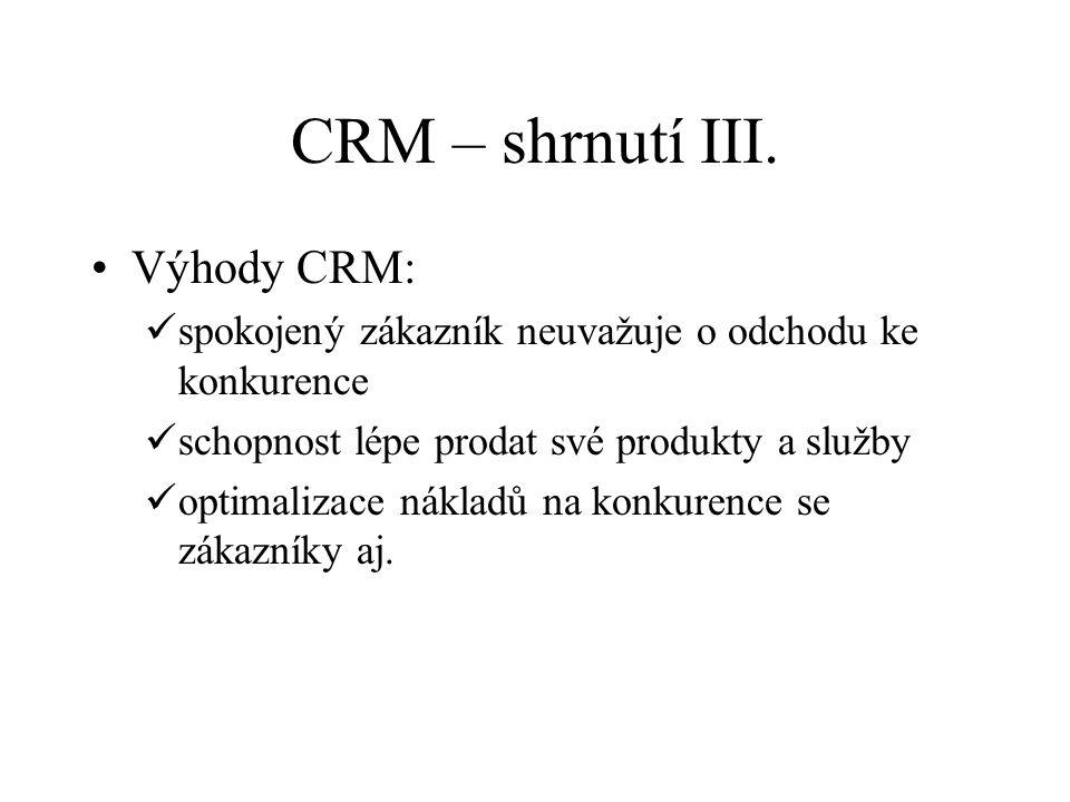 CRM – shrnutí III. Výhody CRM: