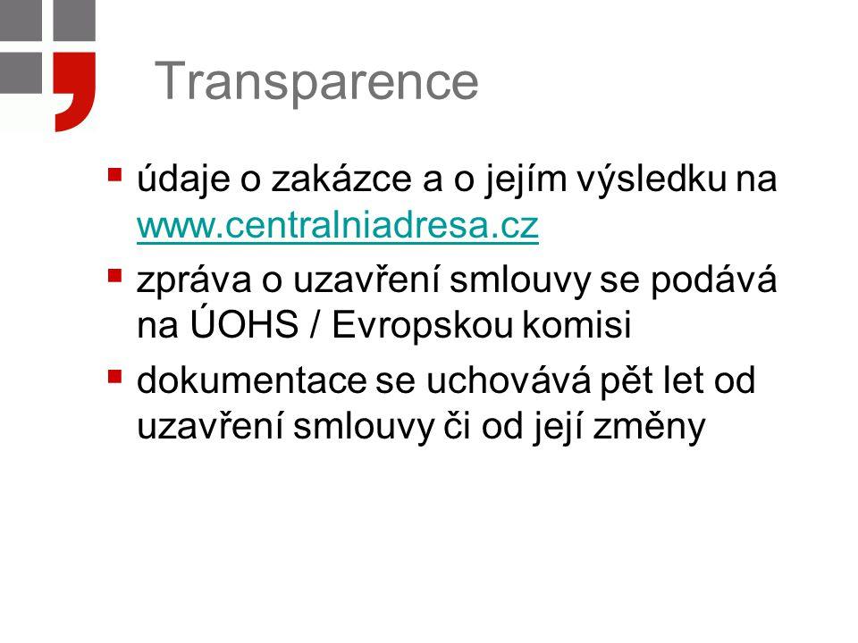 Transparence údaje o zakázce a o jejím výsledku na www.centralniadresa.cz. zpráva o uzavření smlouvy se podává na ÚOHS / Evropskou komisi.