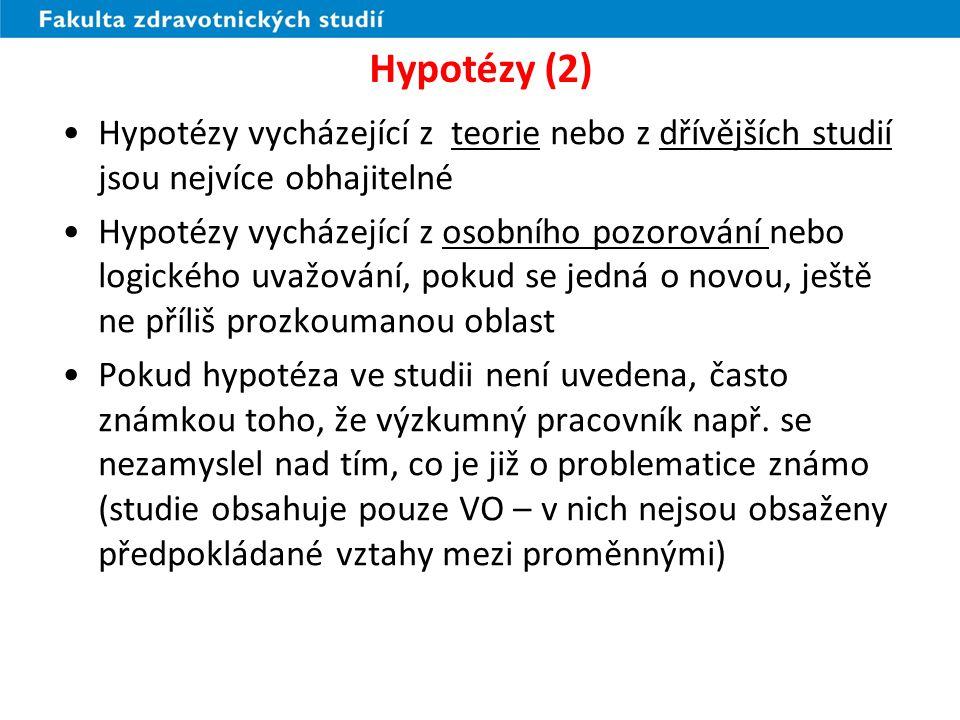 Hypotézy (2) Hypotézy vycházející z teorie nebo z dřívějších studií jsou nejvíce obhajitelné.