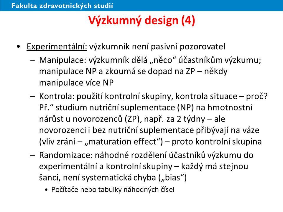 Výzkumný design (4) Experimentální: výzkumník není pasivní pozorovatel