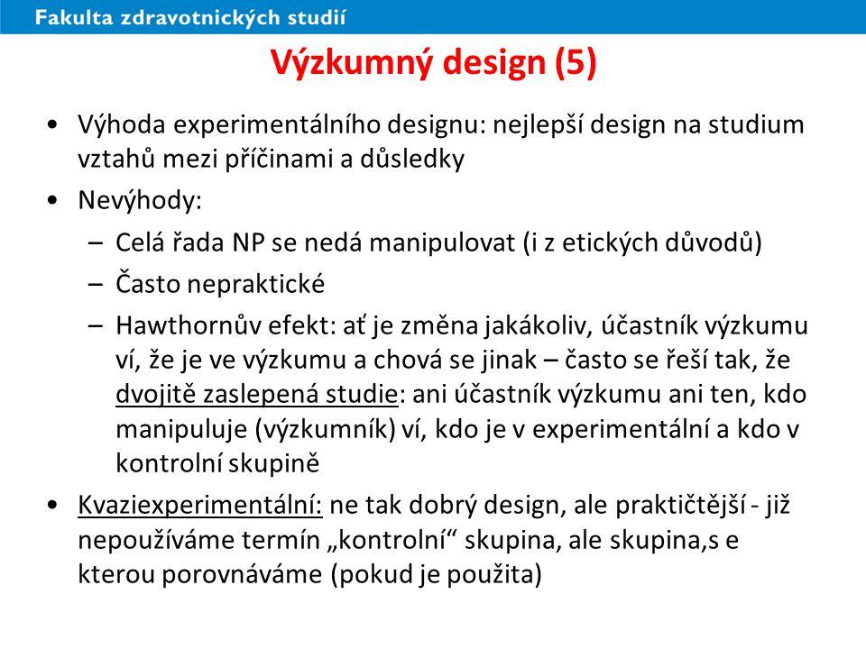 Výzkumný design (5) Výhoda experimentálního designu: nejlepší design na studium vztahů mezi příčinami a důsledky.