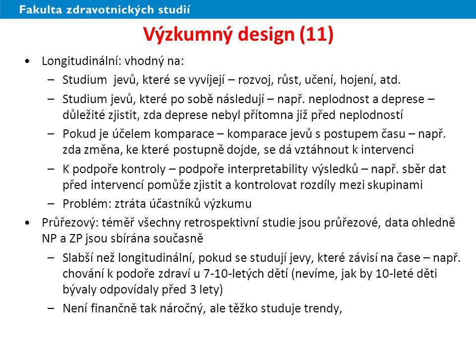 Výzkumný design (11) Longitudinální: vhodný na: