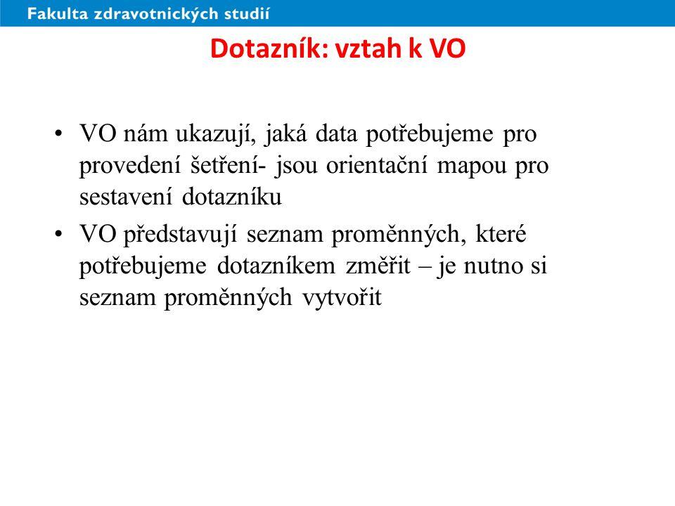 Dotazník: vztah k VO VO nám ukazují, jaká data potřebujeme pro provedení šetření- jsou orientační mapou pro sestavení dotazníku.