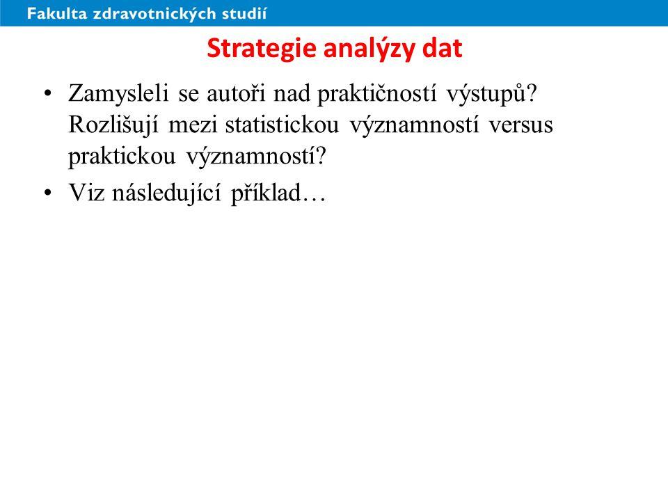 Strategie analýzy dat Zamysleli se autoři nad praktičností výstupů Rozlišují mezi statistickou významností versus praktickou významností