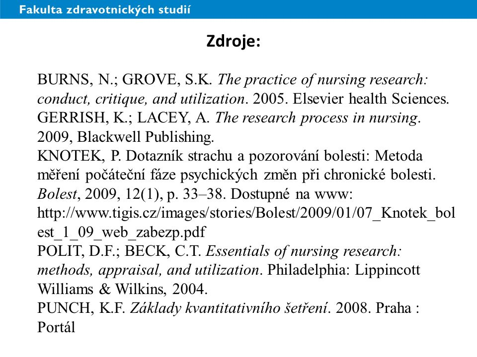 Zdroje: BURNS, N.; GROVE, S.K. The practice of nursing research: conduct, critique, and utilization. 2005. Elsevier health Sciences.