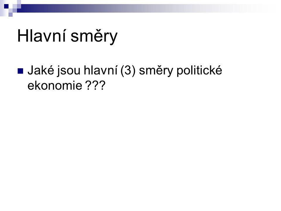Hlavní směry Jaké jsou hlavní (3) směry politické ekonomie