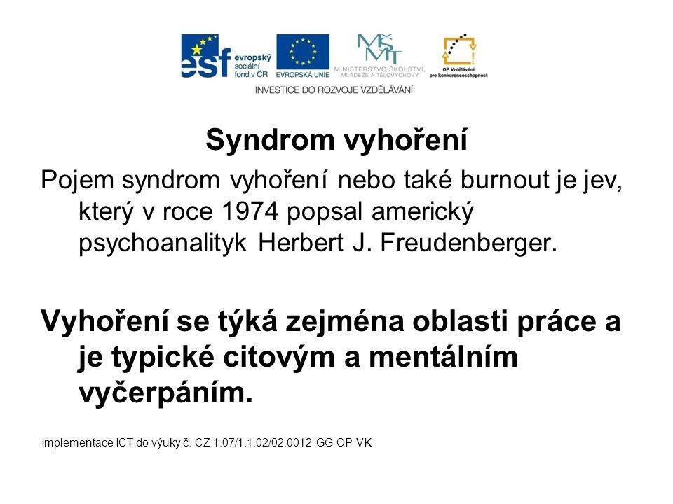 Syndrom vyhoření Pojem syndrom vyhoření nebo také burnout je jev, který v roce 1974 popsal americký psychoanalityk Herbert J. Freudenberger.
