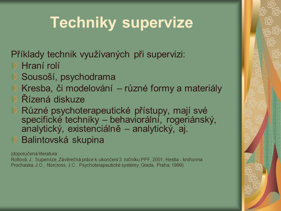 Techniky supervize Příklady technik využívaných při supervizi: