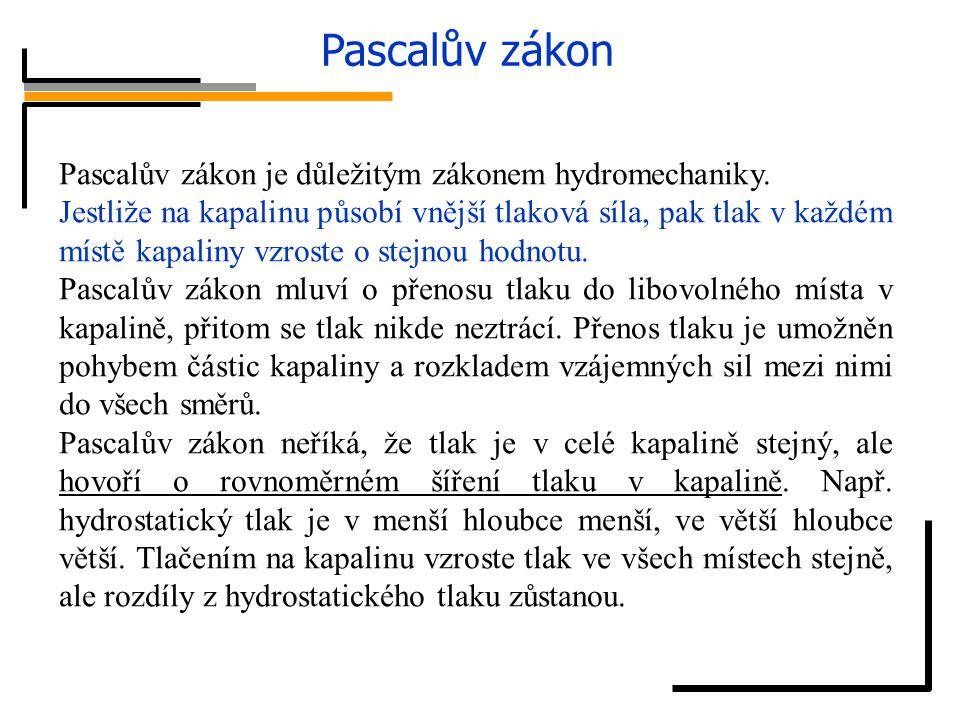 Pascalův zákon Pascalův zákon je důležitým zákonem hydromechaniky.