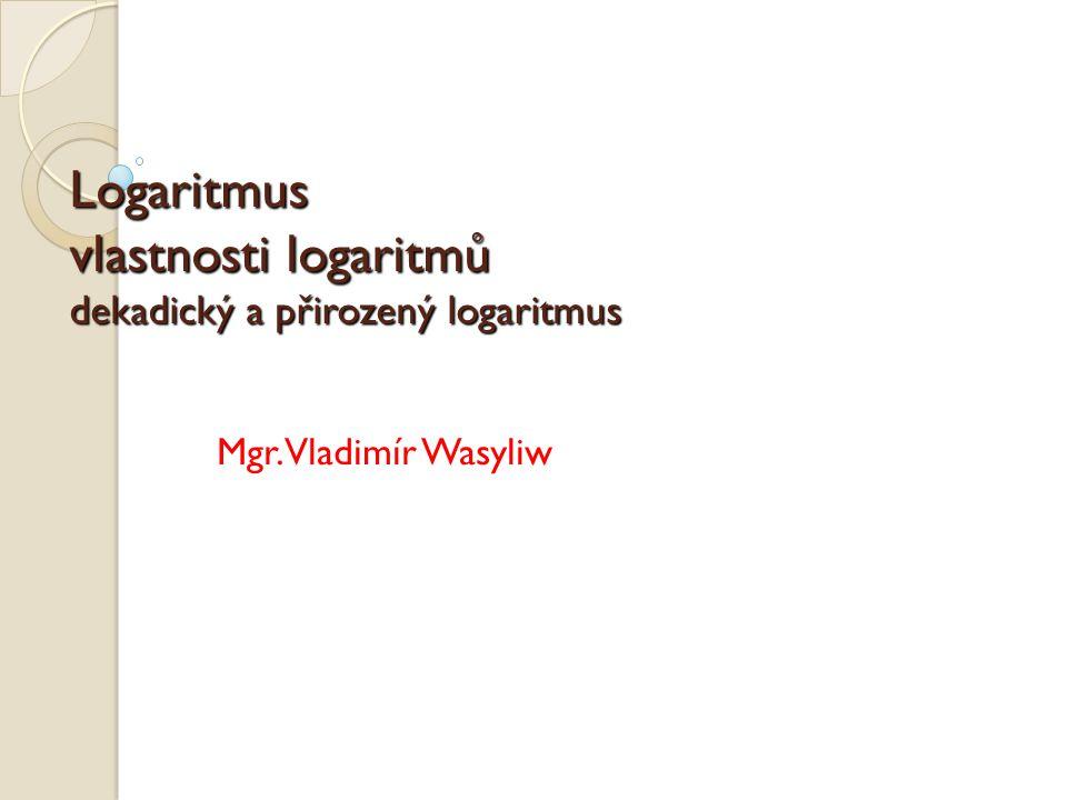 Logaritmus vlastnosti logaritmů dekadický a přirozený logaritmus
