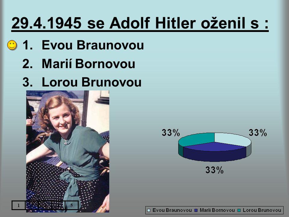 29.4.1945 se Adolf Hitler oženil s :