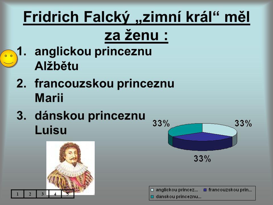 """Fridrich Falcký """"zimní král měl za ženu :"""