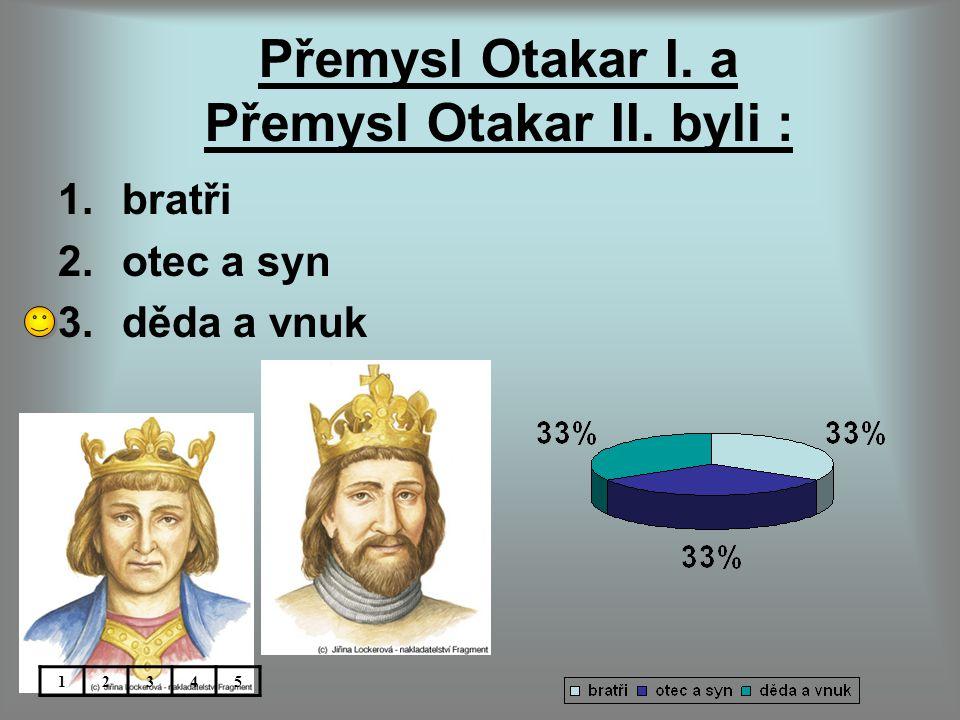 Přemysl Otakar I. a Přemysl Otakar II. byli :