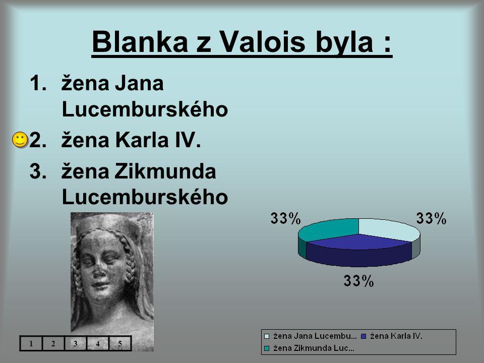 Blanka z Valois byla : žena Jana Lucemburského žena Karla IV.