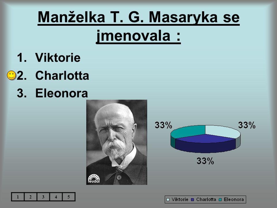 Manželka T. G. Masaryka se jmenovala :