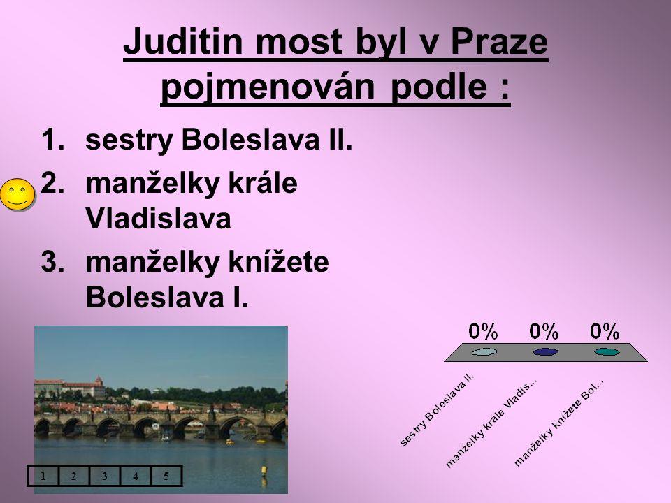 Juditin most byl v Praze pojmenován podle :