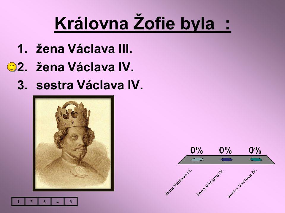 Královna Žofie byla : žena Václava III. žena Václava IV.