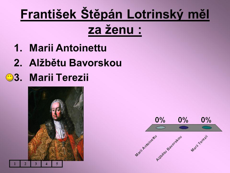František Štěpán Lotrinský měl za ženu :