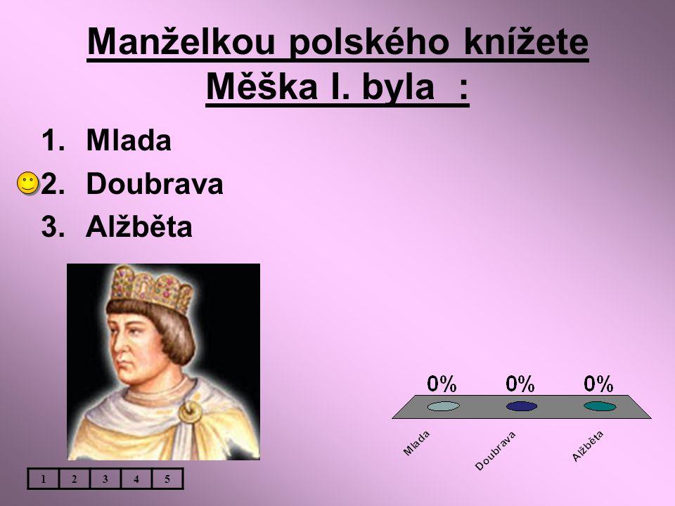 Manželkou polského knížete Měška I. byla :