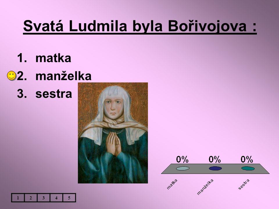 Svatá Ludmila byla Bořivojova :