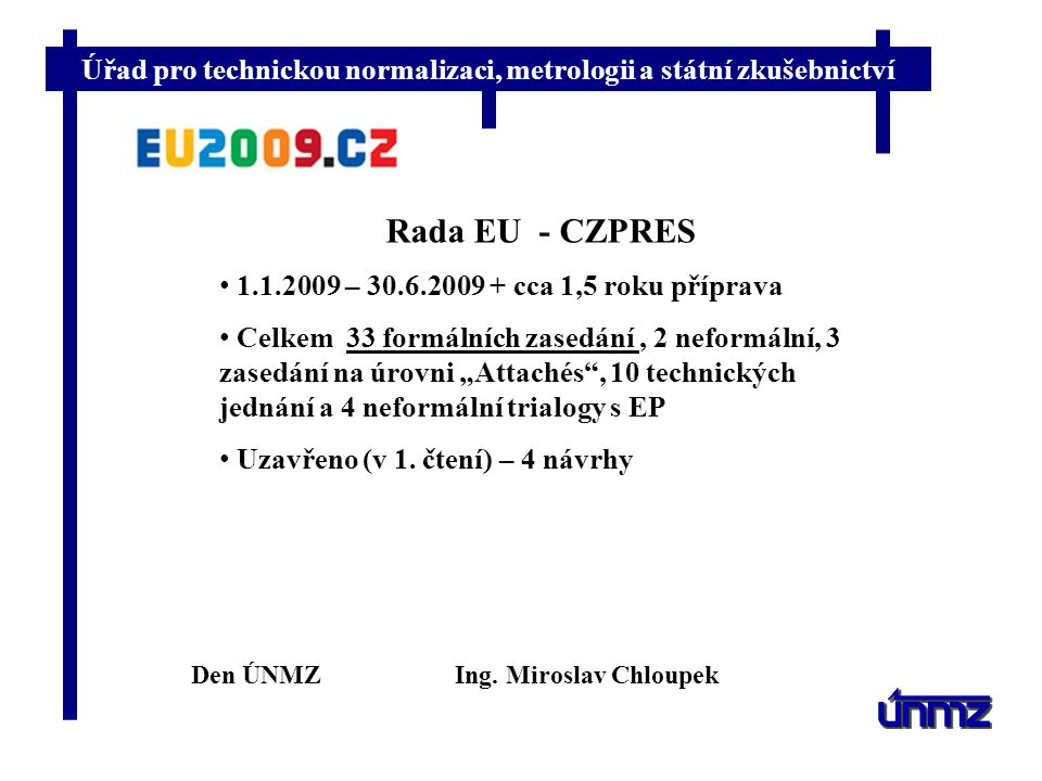 Rada EU - CZPRES 1.1.2009 – 30.6.2009 + cca 1,5 roku příprava