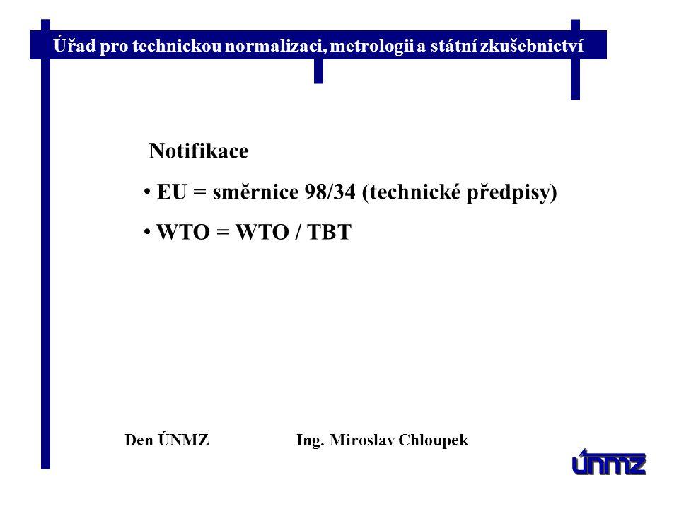 EU = směrnice 98/34 (technické předpisy) WTO = WTO / TBT
