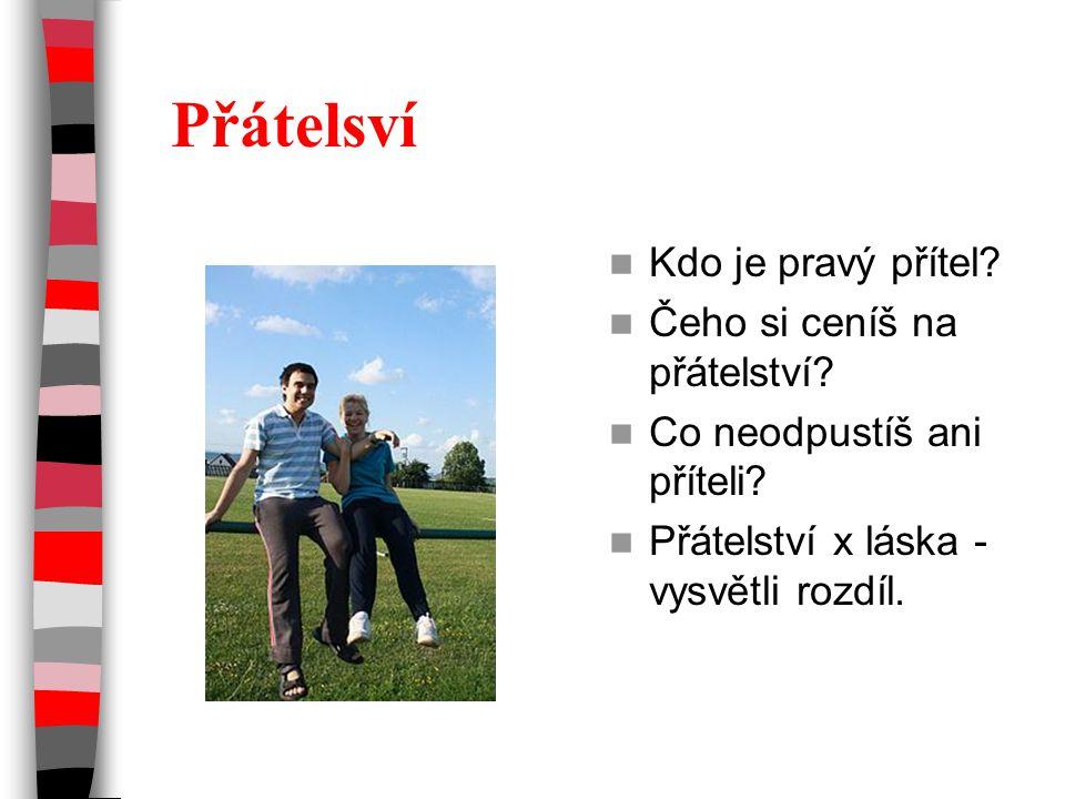 Přátelsví Kdo je pravý přítel Čeho si ceníš na přátelství