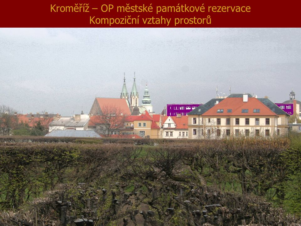 Kroměříž – OP městské památkové rezervace Kompoziční vztahy prostorů
