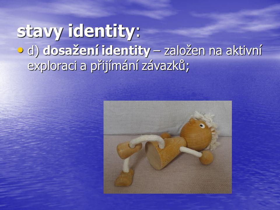 stavy identity: d) dosažení identity – založen na aktivní exploraci a přijímání závazků;