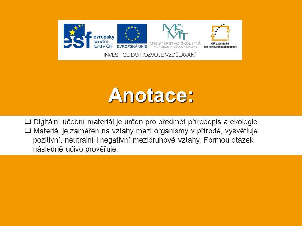 Anotace: Digitální učební materiál je určen pro předmět přírodopis a ekologie. Materiál je zaměřen na vztahy mezi organismy v přírodě, vysvětluje.