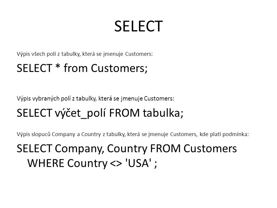 SELECT SELECT * from Customers; SELECT výčet_polí FROM tabulka;