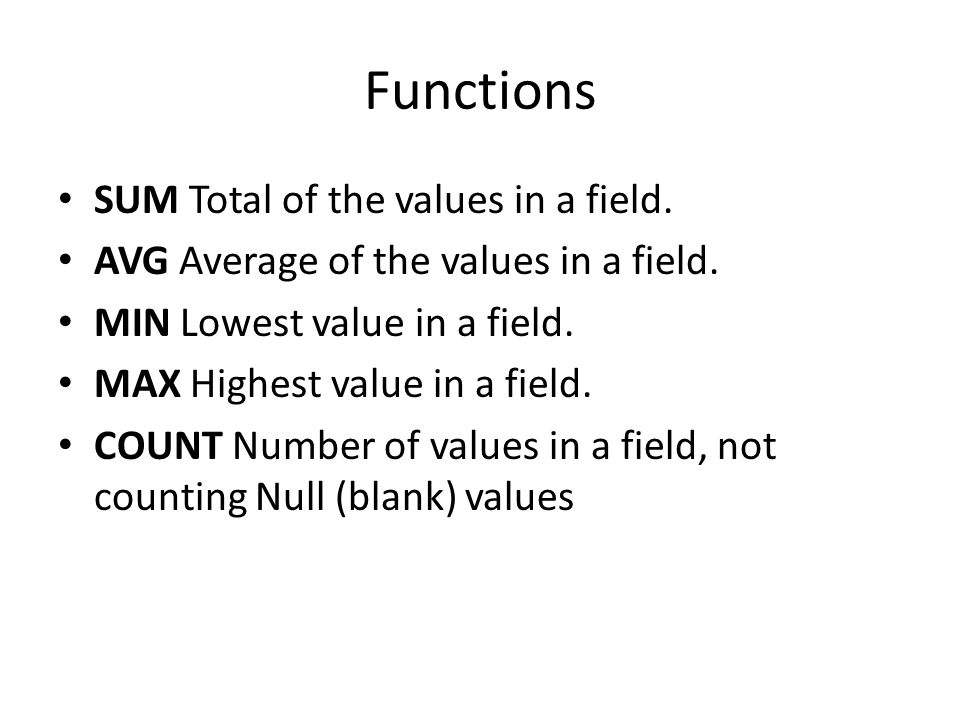 Functions SUM Total of the values in a field.