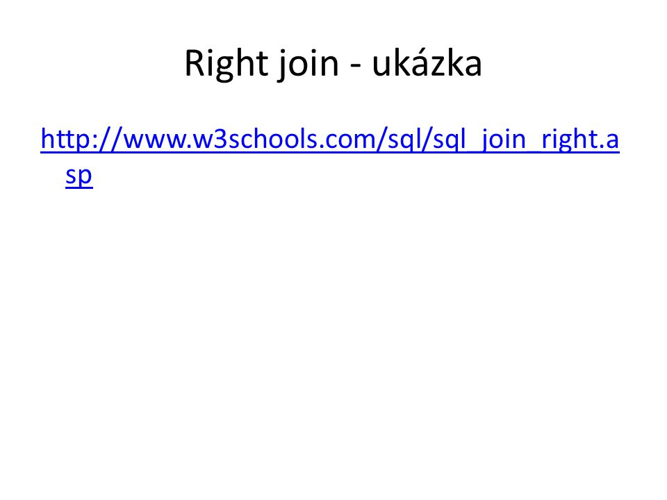Right join - ukázka http://www.w3schools.com/sql/sql_join_right.asp
