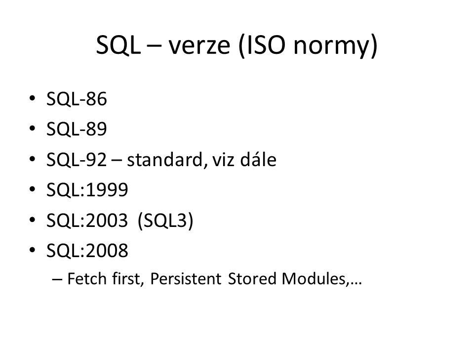 SQL – verze (ISO normy) SQL-86 SQL-89 SQL-92 – standard, viz dále