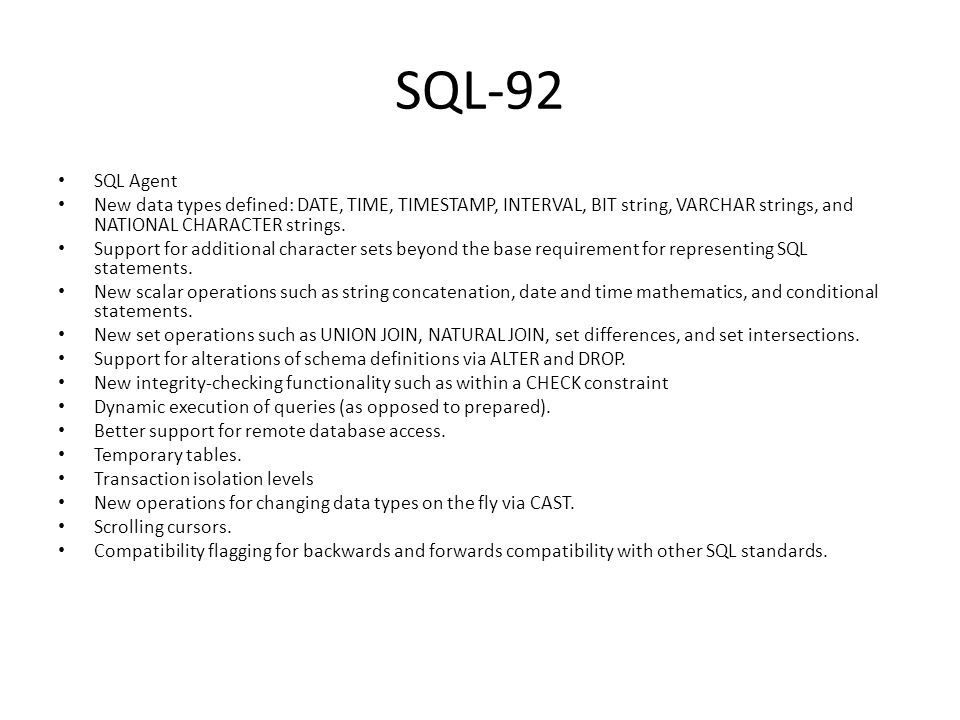SQL-92 SQL Agent. New data types defined: DATE, TIME, TIMESTAMP, INTERVAL, BIT string, VARCHAR strings, and NATIONAL CHARACTER strings.