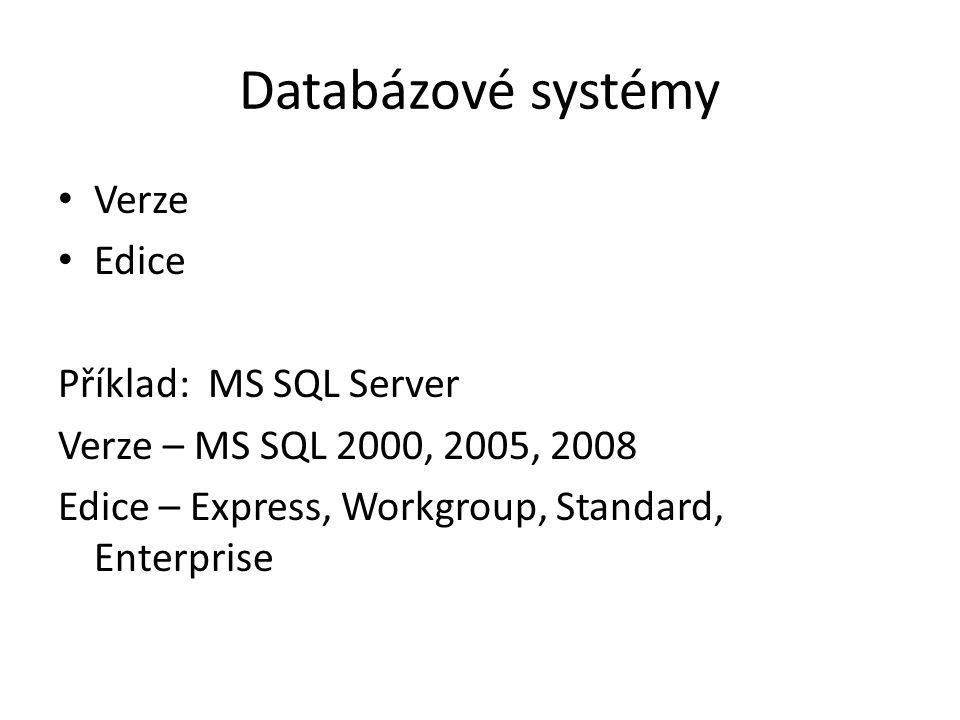 Databázové systémy Verze Edice Příklad: MS SQL Server