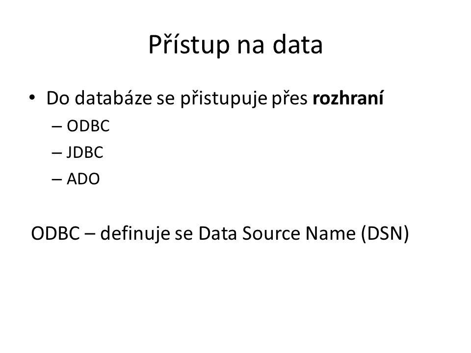 Přístup na data Do databáze se přistupuje přes rozhraní