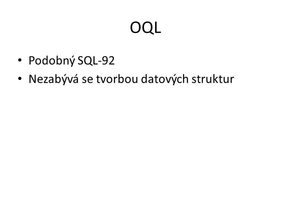 OQL Podobný SQL-92 Nezabývá se tvorbou datových struktur