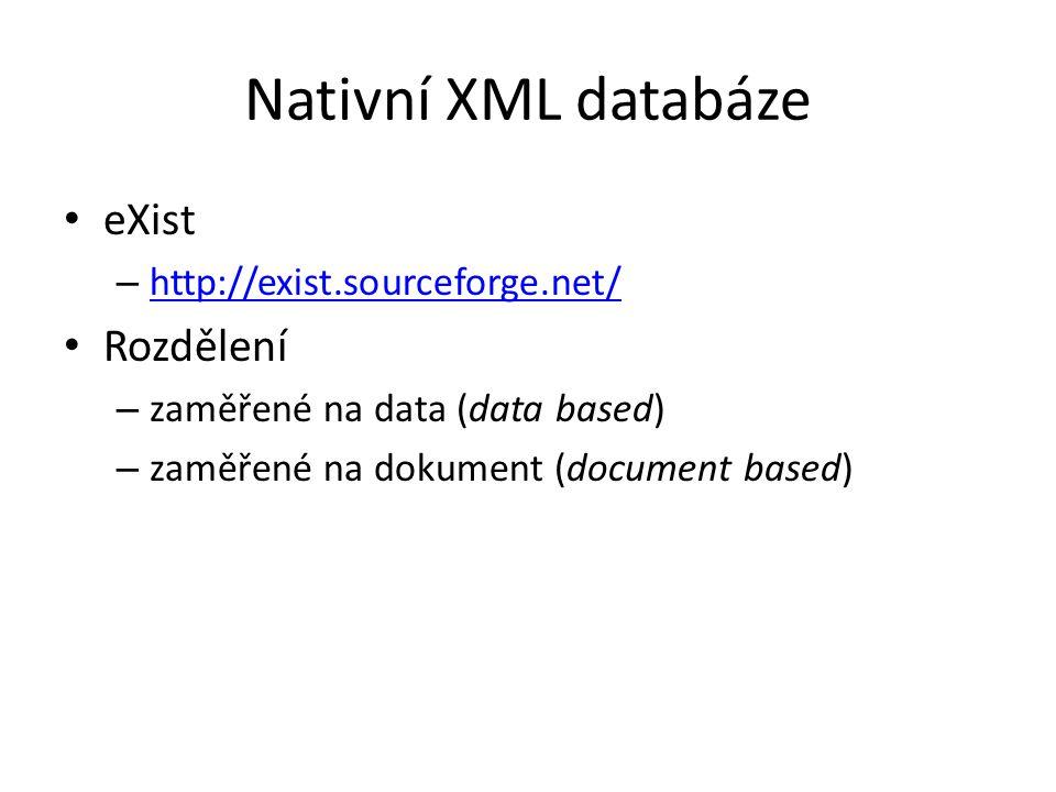 Nativní XML databáze eXist Rozdělení http://exist.sourceforge.net/