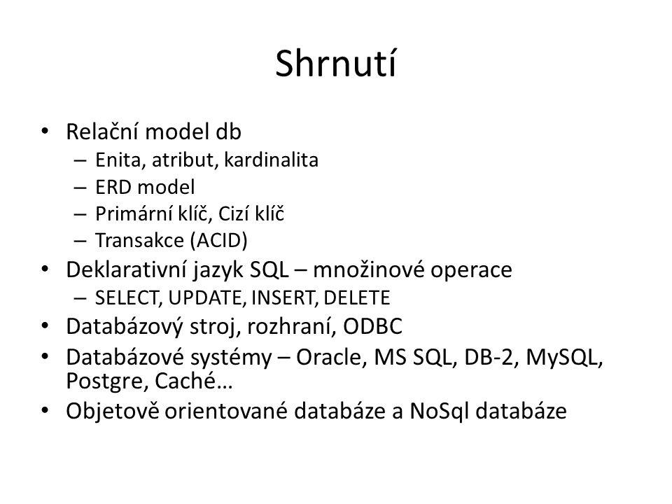 Shrnutí Relační model db Deklarativní jazyk SQL – množinové operace