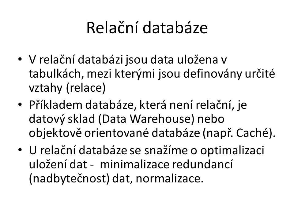Relační databáze V relační databázi jsou data uložena v tabulkách, mezi kterými jsou definovány určité vztahy (relace)