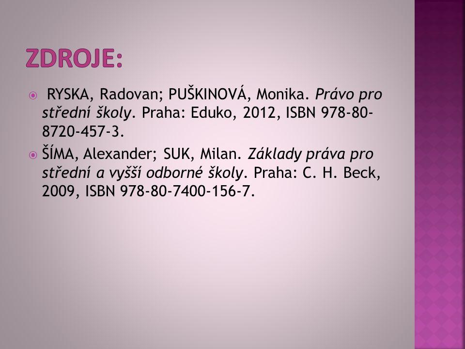 Zdroje: RYSKA, Radovan; PUŠKINOVÁ, Monika. Právo pro střední školy. Praha: Eduko, 2012, ISBN 978-80- 8720-457-3.